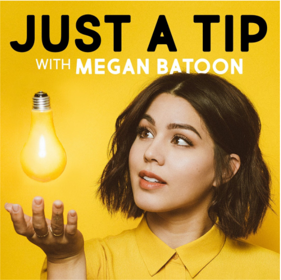 Just a Tip hosted by Megan Batoon - Youtube podcast